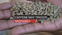 Caffeine May Trigger Migraines
