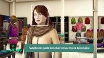 Facebook pode receber nova multa bilionária
