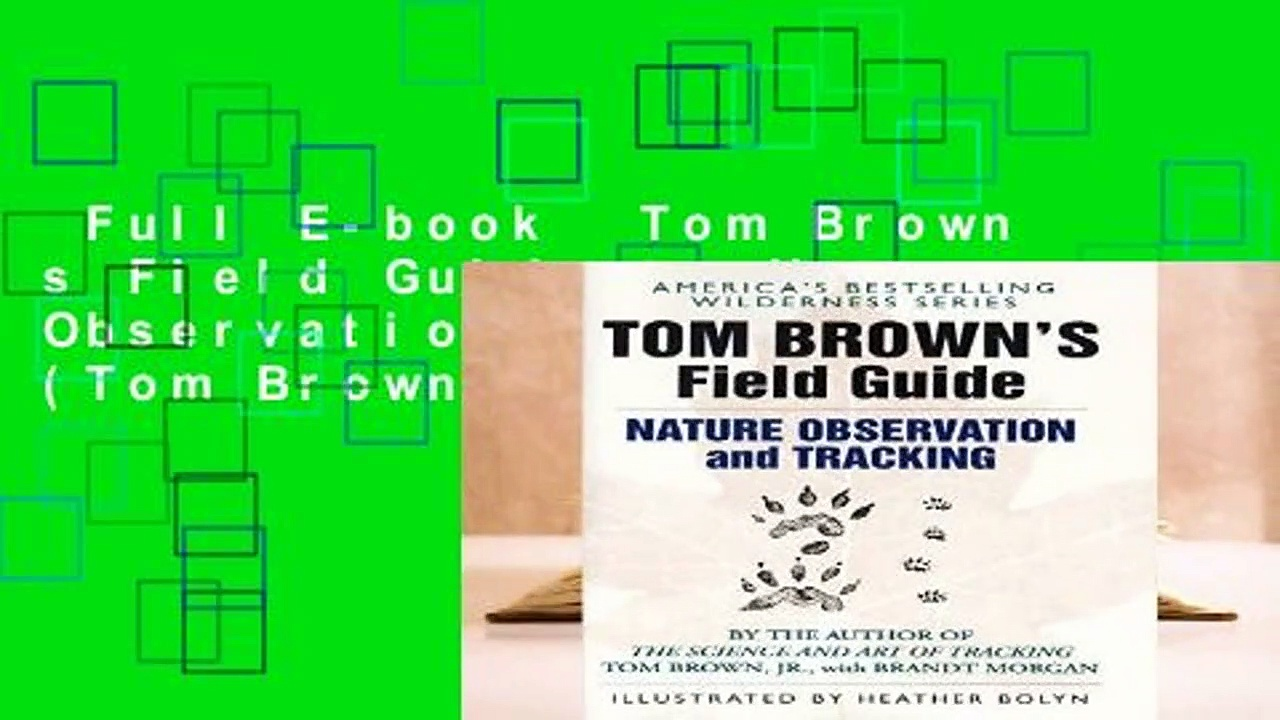 Full E-book  Tom Brown s Field Guide to Nature Observation and Tracking (Tom Brown s Field
