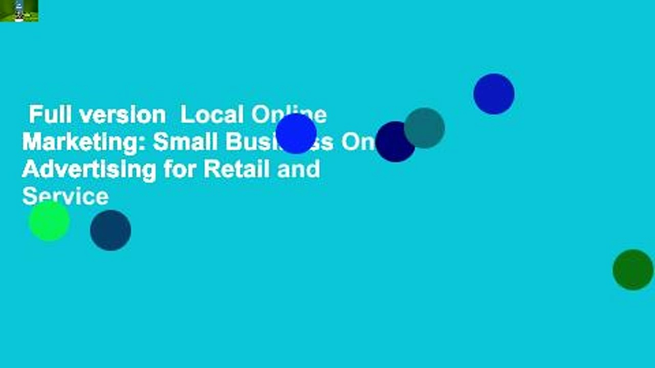 Full version  Local Online Marketing: Small Business Online Advertising for Retail and Service