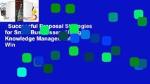 Successful Proposal Strategies for Small Businesses: Using Knowledge Management to Win