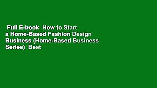 Full E-book  How to Start a Home-Based Fashion Design Business (Home-Based Business Series)  Best
