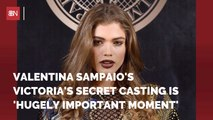 Why The Hiring Of Valentina Sampaio Is Important
