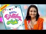 Exclusive: Birthday celebration of Ashi Singh aka Naina of Yeh Un Dinon Ki Baat Hai