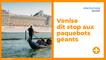 Venise dit stop aux paquebots géants