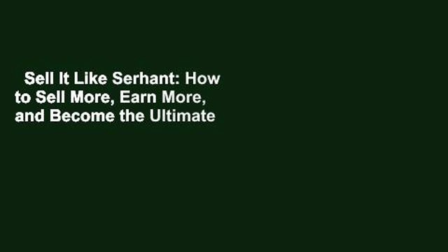 Sell It Like Serhant: How to Sell More, Earn More, and Become the Ultimate Sales Machine  For