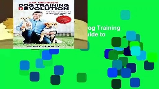 Full version  Zak George s Dog Training Revolution: The Complete Guide to Raising the Perfect Pet