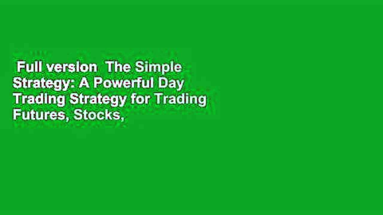 Full version  The Simple Strategy: A Powerful Day Trading Strategy for Trading Futures, Stocks,