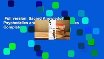 Full version  Sacred Knowledge: Psychedelics and Religious Experiences Complete