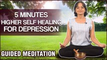 5 Minutes Higher Self Healing For Depression | Let Go Of Depression with This Guided Meditation
