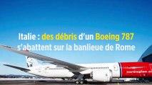 Italie : des débris d'un Boeing 787 s'abattent sur la banlieue de Rome
