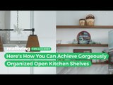 Here's How You Can Achieve Gorgeously Organized Open Kitchen Shelves