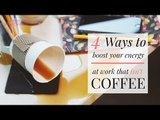 4 Ways to Boost Your Energy at Work That Isn't Coffee