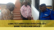 Lamu OCS arrested over Sh50,000 bribe to release drugs