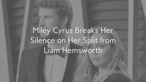 Miley Cyrus Breaks Her Silence on Her Split from Liam Hemsworth