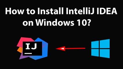 How to Install IntelliJ IDEA on Windows 10?