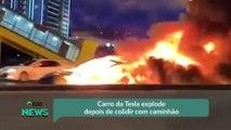 Carro da Tesla explode depois de colidir com caminhão