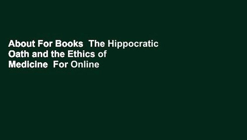 About For Books  The Hippocratic Oath and the Ethics of Medicine  For Online