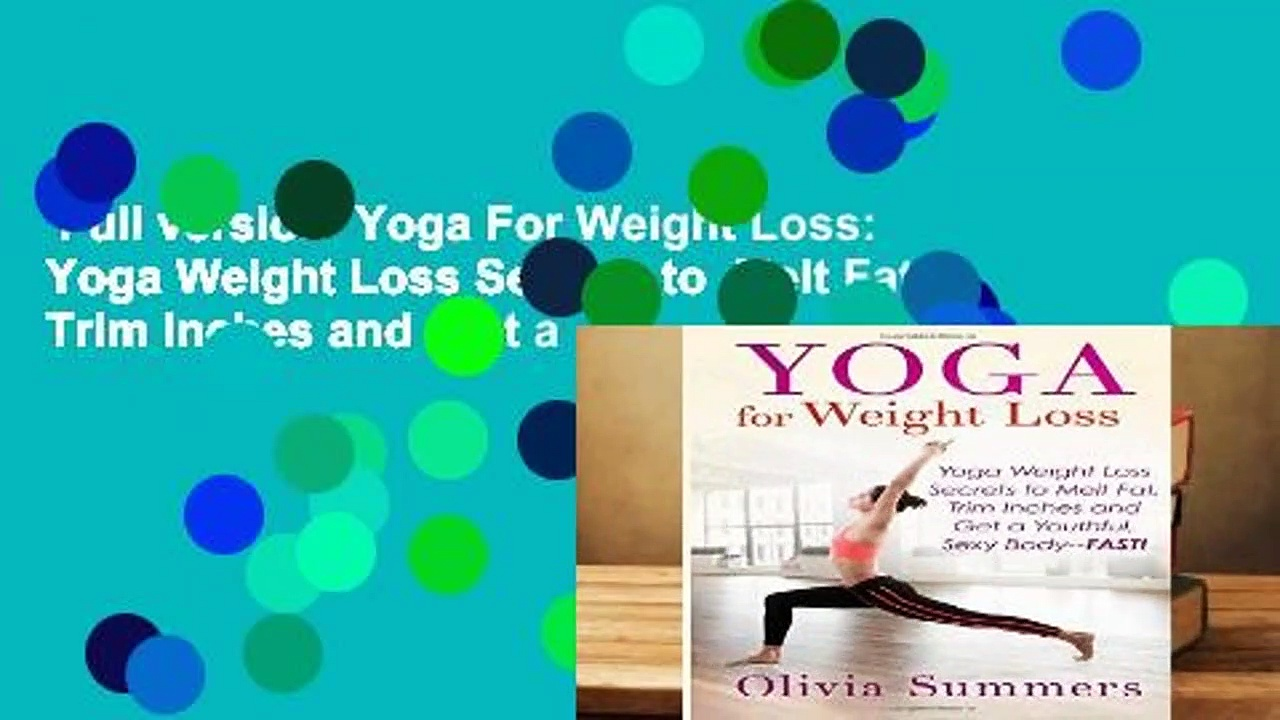 Full version  Yoga For Weight Loss: Yoga Weight Loss Secrets to  Melt Fat, Trim Inches and  Get a