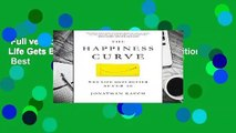 Full version  The Happiness Curve: Why Life Gets Better After 50 (International Edition)  Best
