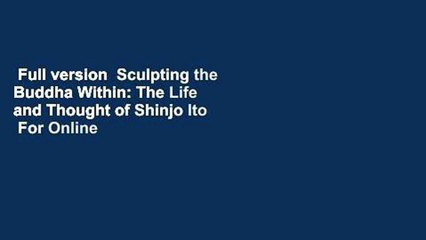 Full version  Sculpting the Buddha Within: The Life and Thought of Shinjo Ito  For Online