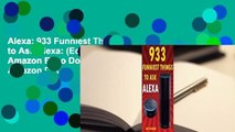 Alexa: 933 Funniest Things to Ask Alexa: (Echo Dot, Amazon Echo Dot, Amazon Echo, Amazon Dot,