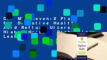 Dr. M's Seven-X Plan for Digestive Health: Acid Reflux, Ulcers, Hiatal Hernia, Probiotics, Leaky