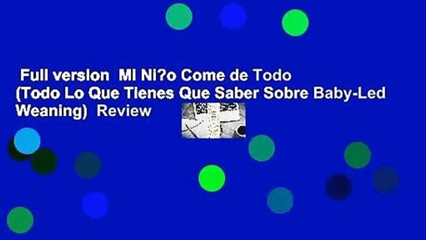 Full version  Mi Ni?o Come de Todo (Todo Lo Que Tienes Que Saber Sobre Baby-Led Weaning)  Review