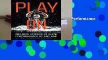 Play on: The New Science of Elite Performance at Any Age  For Kindle