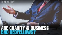 BEHIND THE STORY: Profit, charity & conflict