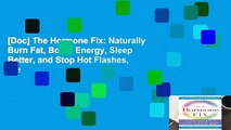 [Doc] The Hormone Fix: Naturally Burn Fat, Boost Energy, Sleep Better, and Stop Hot Flashes, the