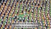 अंतरराष्ट्रीय योग दिवस - पीएम मोदी बोले -योग के कारण हिंदुस्तान से दुनिया जुड़ी