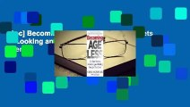 [Doc] Becoming Ageless: The Four Secrets to Looking and Feeling Younger Than Ever