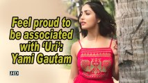 Feel proud to be associated with 'Uri': Yami