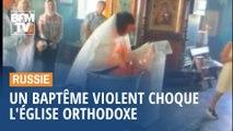 Un baptême violent choque l'Église orthodoxe en Russie