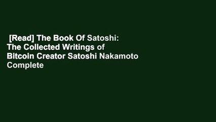 [Read] The Book Of Satoshi: The Collected Writings of Bitcoin Creator Satoshi Nakamoto Complete