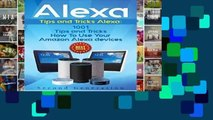Alexa: 1001 Tips and Tricks How To Use Your Amazon Alexa devices (Amazon Echo, Second Generation
