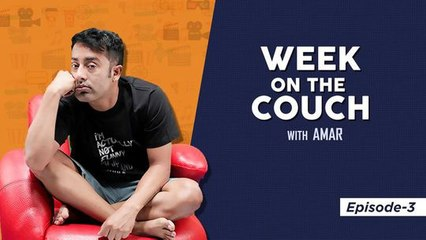 Week on the Couch with Amar-Episode 3