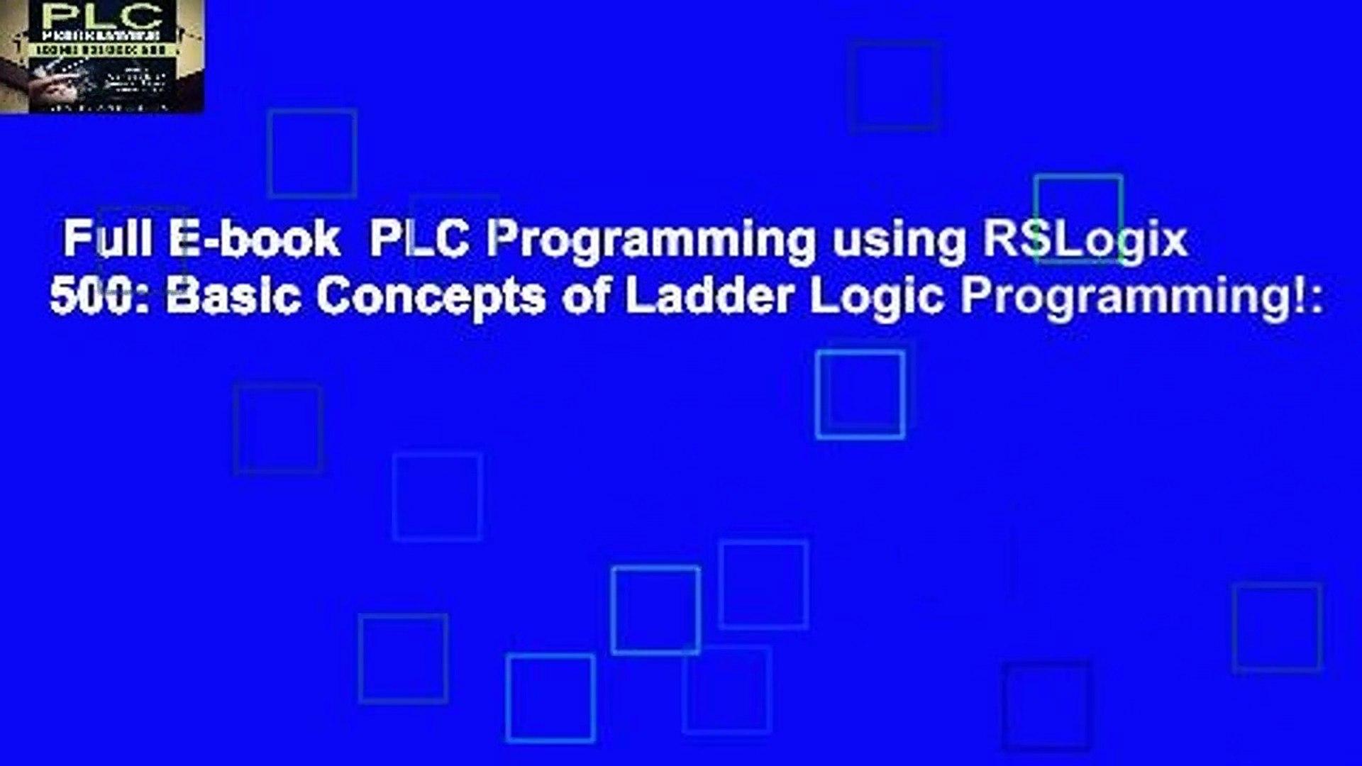Full E-book PLC Programming using RSLogix 500: Basic Concepts of Ladder  Logic Programming!: