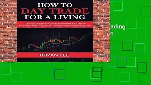 [Doc] How to Day Trade for a Living: Trading Strategies   Tactics to Consistently Earn Passive