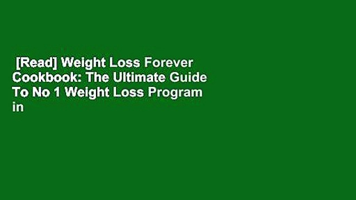 [Read] Weight Loss Forever Cookbook: The Ultimate Guide To No 1 Weight Loss Program in 2019