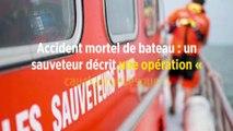 Accident mortel de bateau : un sauveteur décrit une opération « cauchemardesque »