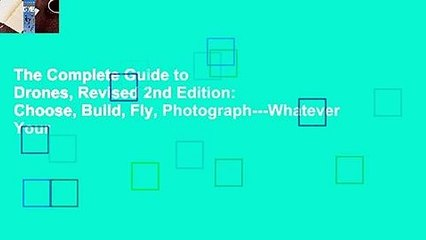 The Complete Guide to Drones, Revised 2nd Edition: Choose, Build, Fly, Photograph---Whatever Your