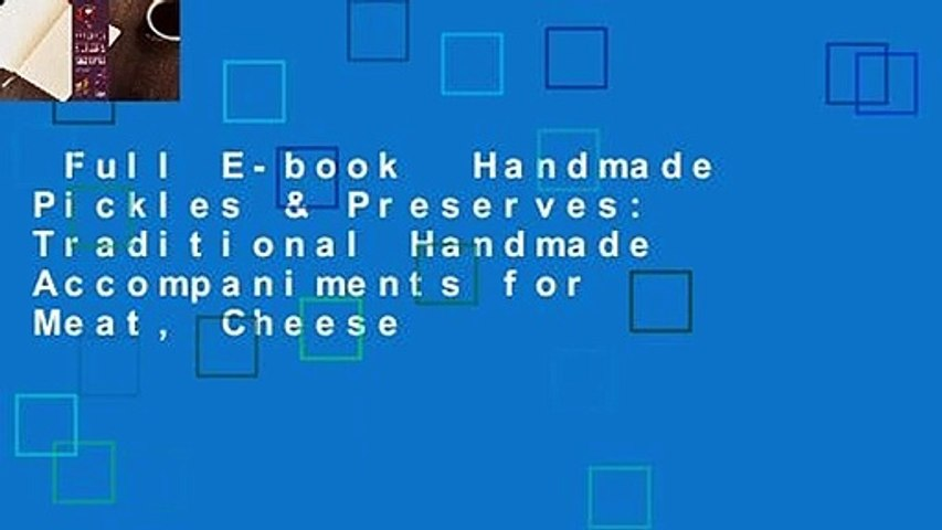 Full E-book  Handmade Pickles & Preserves: Traditional Handmade Accompaniments for Meat, Cheese
