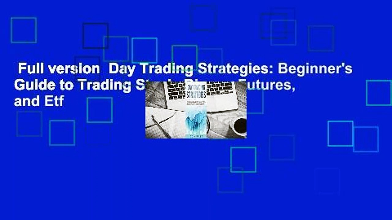 Full version  Day Trading Strategies: Beginner's Guide to Trading Stock, Binary, Futures, and Etf