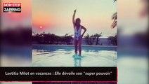 """Laetitia Milot en vacances : Elle dévoile son """"super pouvoir"""" (vidéo)"""