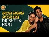 Exclusive: Raksha Bandhan celebration with Drishti and Romi alias Sana Sayyad and Kushagre Dua