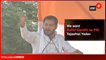 We want Rahul Gandhi as PM: Tejashwi Yadav