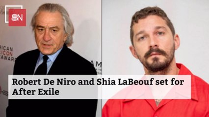Robert De Niro And Shia LaBeouf Team Up For 'After Exile'