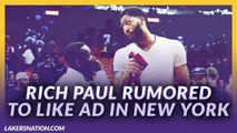 Lakers News Feed_ Rich Paul Rumored To Like AD In New York If Lakers Doesn't Work Out